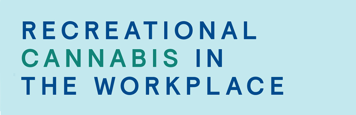 Recreational Cannabis in The Workplace